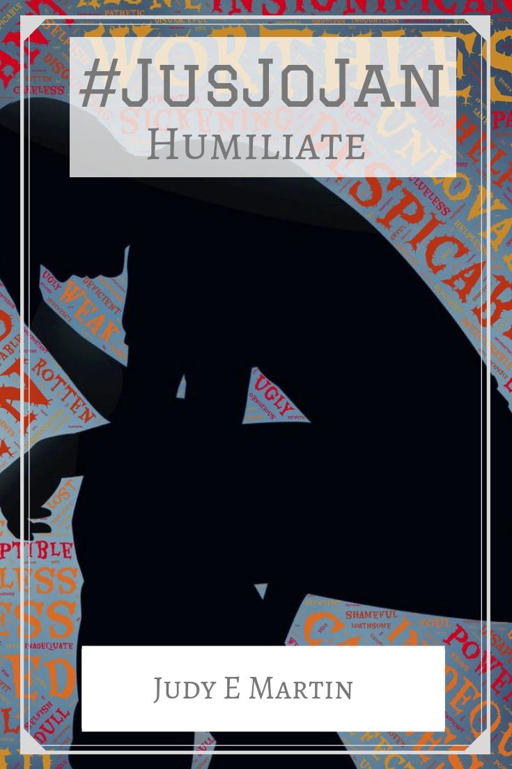 #JusJoJan 2018. January 11th Humiliate