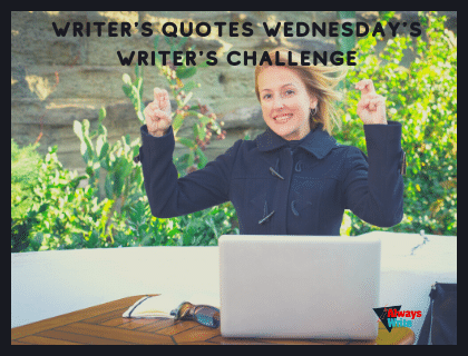 #Writer's Quote Wednesdays Writer's Challenge